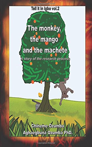 9781522766735: The monkey, the mango and the machete: A story of the research process (Tell it in Igbo) (Volume 2)