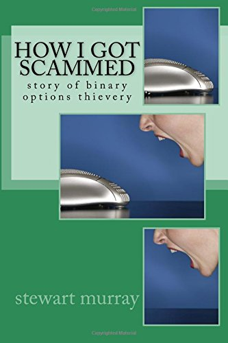 9781522766926: How i got scammed: story of binary options thievery