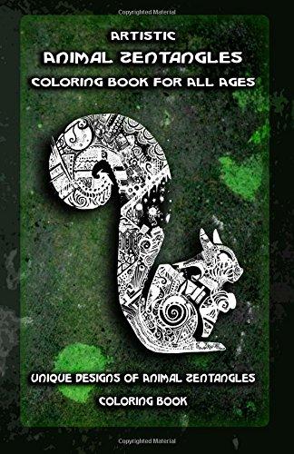 9781522767756: Artistic Animal Zentangles Coloring Book for All Ages: Unique Designs of Animal Zentangles Coloring Book (Volume 1)