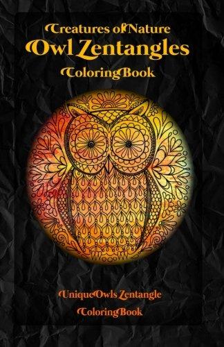 9781522768036: Creatures of Nature: Owl Zentangles Coloring Book: Unique Owls Zentangle Coloring Book (Volume 1)