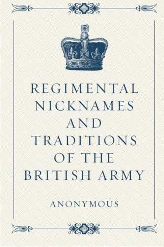 9781522769330: Regimental Nicknames and Traditions of the British Army