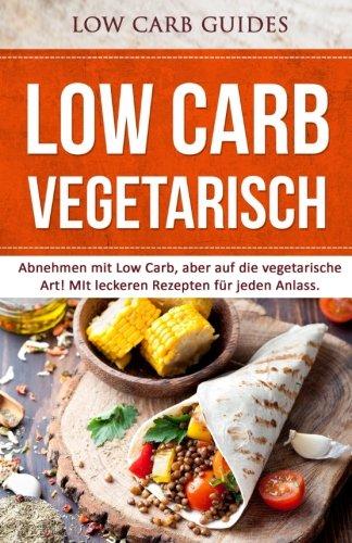 9781522769439: Low Carb Vegetarisch: Abnehmen mit Low Carb, aber auf die vegetarische Art! MIt leckeren Rezepten für jeden Anlass. (German Edition)