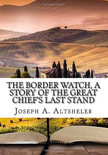9781522769835: The Border Watch, a story of the great chief's last stand