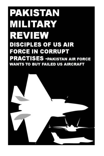 9781522771319: Pakistan Military Review: PAF wants to buy failed Aircraft (Corrupt Defense Practices)