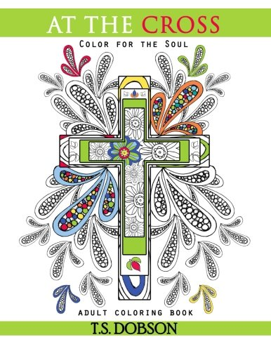 9781522773979: At The Cross: Color For the Soul Adult Coloring Book