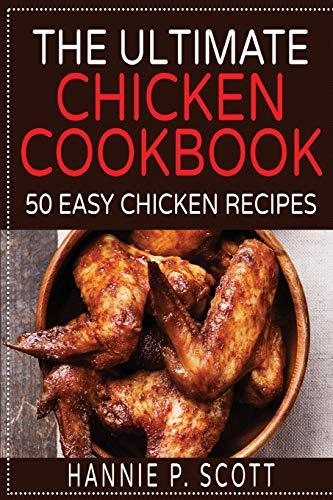 9781522775034: The Ultimate Chicken Cookbook: 50 Easy Chicken Recipes