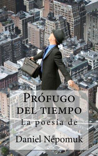 9781522775133: Prófugo del tiempo: La poesía de Daniel Népomuk (Spanish Edition)