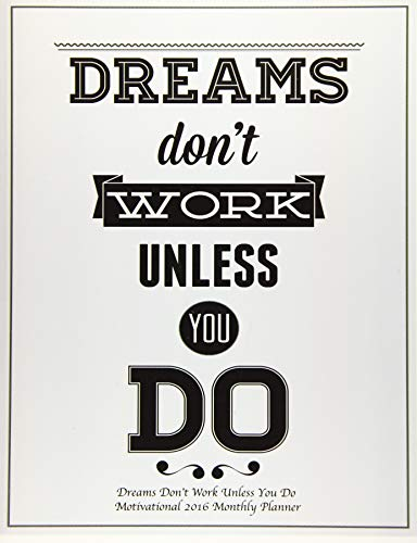 9781522775362: Dreams Don?t Work Unless You Do Motivational 2016 Monthly Planner