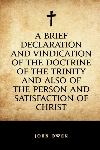 9781522775621: A Brief Declaration and Vindication of the Doctrine of the Trinity and also of the Person and Satisfaction of Christ