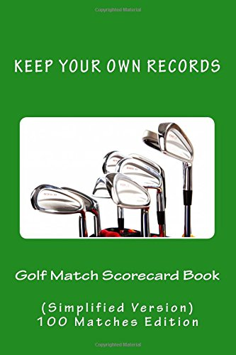 9781522776369: Golf Match Scorecard Book: Keep Your Own Records (Simplified Version) (Volume 13)