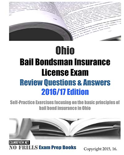9781522778387: Ohio Bail Bondsman Insurance License Exam Review Questions & Answers 2016/17 Edition: Self-Practice Exercises focusing on the basic principles of bail bond insurance in Ohio