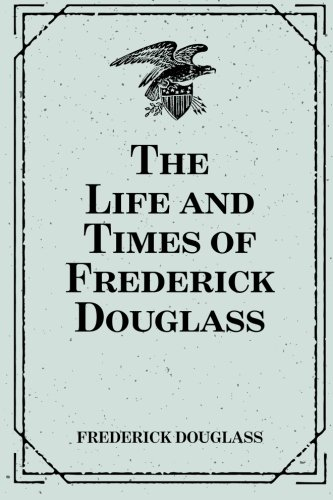 9781522778981: The Life and Times of Frederick Douglass