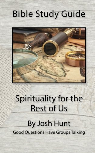 9781522780564: Bible Study Guide -- Spirituality for the Rest of Us: Good Questions Have Groups Talking (Volume 38)