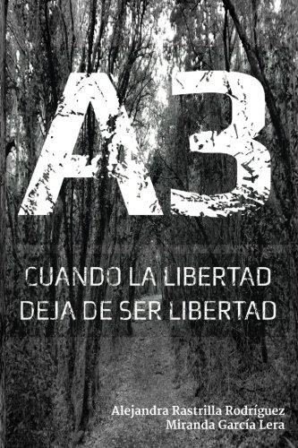 9781522780588: A3: Cuando la libertad deja de ser libertad (Volume 1) (Spanish Edition)