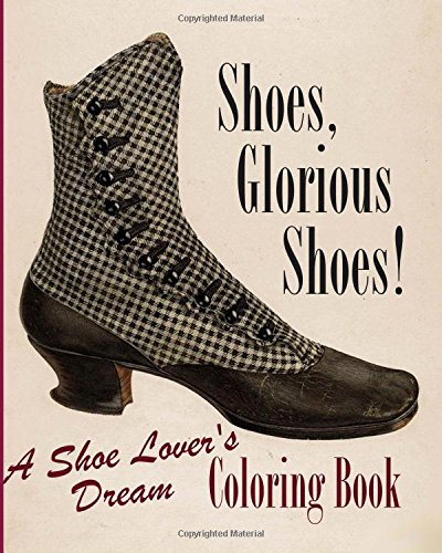 9781522781929: Shoes, Glorious Shoes! Adult Coloring Book: A Shoes Lover's Dream (Colouring Books for Grown-Ups)