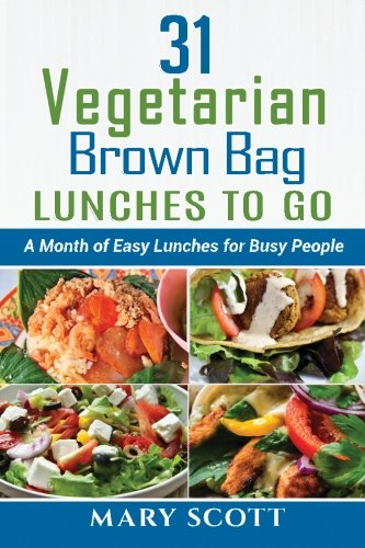 9781522782032: 31 Vegetarian Brown Bag Lunches to Go: A Month of Easy Lunches for Busy People (31 Days of Vegetarian) (Volume 4)