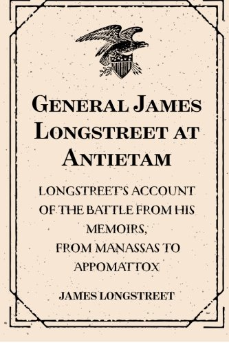 9781522782230: General James Longstreet at Antietam: Longstreet's Account of the Battle from His Memoirs, From Manassas to Appomattox