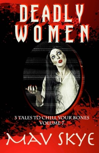 9781522782780: Deadly Women (3 Tales to Chill Your Bones) (Volume 7)