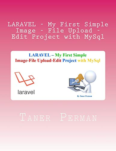 9781522783985: LARAVEL - My First Simple Image - File Upload - Edit Project with MySql