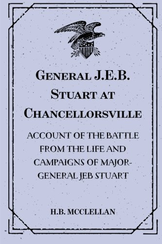9781522784111: General J.E.B. Stuart at Chancellorsville: Account of the Battle from The Life and Campaigns of Major-General JEB Stuart
