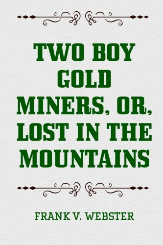 9781522784838: Two Boy Gold Miners, or, Lost in the Mountains