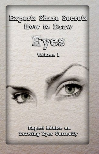 9781522785309: Experts Share Secrets: How to Draw Eyes Volume 1: Expert Advice on Drawing Eyes Correctly