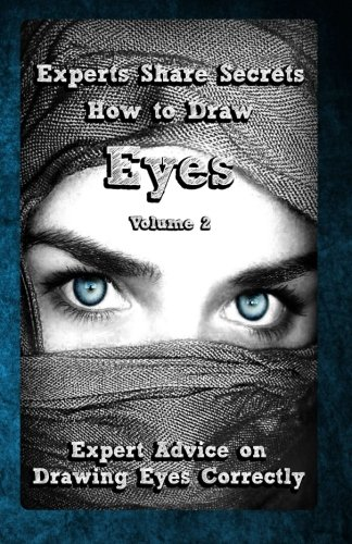9781522785361: Experts Share Secrets: How to Draw Eyes Volume 2: Expert Advice on Drawing Eyes Correctly