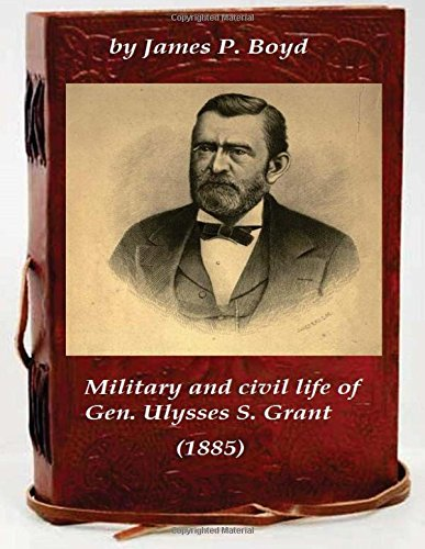 9781522785385: Military and civil life of Gen. Ulysses S. Grant (1885)