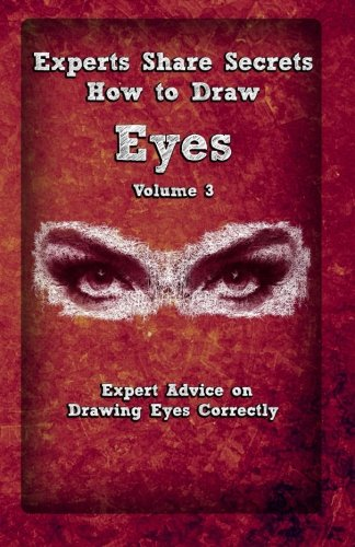 9781522785439: Experts Share Secrets: How To Draw Eyes Volume 3: Expert Advice on Drawing Eyes Correctly