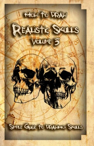 9781522785620: How to Draw Realistic Skulls Volume 3: Simple Guide to Drawing Skulls (How to Draw Skulls)