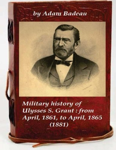 Military History of Ulysses S. Grant: From: Badeau, Adam