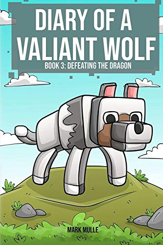 9781522786528: Diary of a Valiant Wolf (Book 3): Defeating the Dragon (An Unofficial Minecraft Book for Kids Ages 9 - 12 (Preteen) (Volume 3)