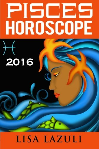 9781522790631: Pisces Horoscope 2016 (Volume 12)