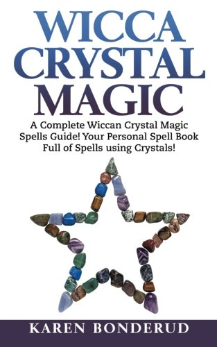 9781522790723: Wicca Crystal Magic: A Complete Wiccan Crystal Magic Spells Guide! Your Personal Spell Book Full of Spells using Crystals!