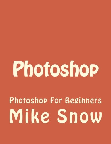 9781522790808: Photoshop: Photoshop For Beginners (hotoshop, Graphic Design, Adobe, Digital Photography, Creativity, Photography) (Volume 1)
