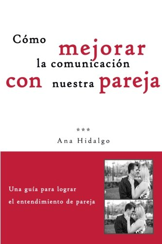 9781522790877: Como mejorar la comunicacion con nuestra pareja: Una guía para lograr el entendimiento de pareja (Spanish Edition)