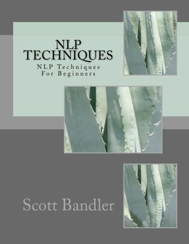 9781522791010: NLP Techniques: NLP Techniques For Beginners (NLP, hypnosis, richard bandler, tony robbins, nlp techniques, nlp how to) (Volume 1)