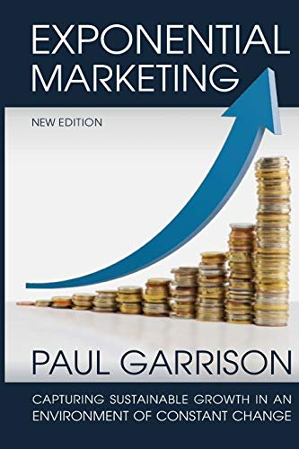 9781522791058: Exponential Marketing: Capturing Sustainable Growth in an Environment of Constant Change