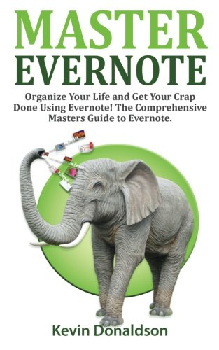 9781522791188: Master Evernote: Evernote Mastery - Organize Your Life and Get Your Crap Done! The Comprehensive Masters Guide to Evernote