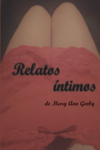 9781522793618: Relatos Intimos de Mary Ann Geeby (Spanish Edition)