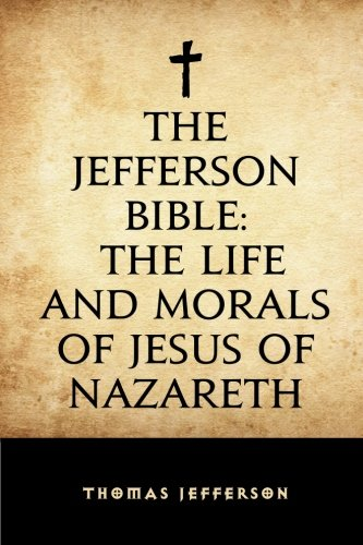 9781522794837: The Jefferson Bible: The Life and Morals of Jesus of Nazareth