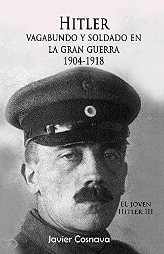 """9781522795155: Hitler, Vagabundo Y soldado en la gran guerra: """"El Joven Hitler"""" 3 (Volume 3) (Spanish Edition)"""