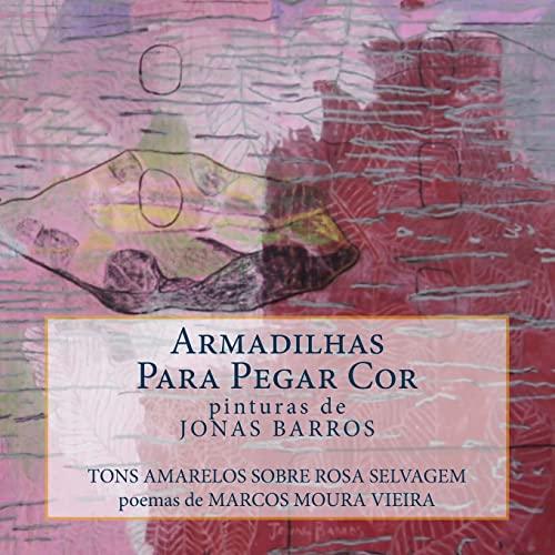 Armadilhas Para Pegar Cor: Tons Amarelos Sobre: Marcos Moura Vieira