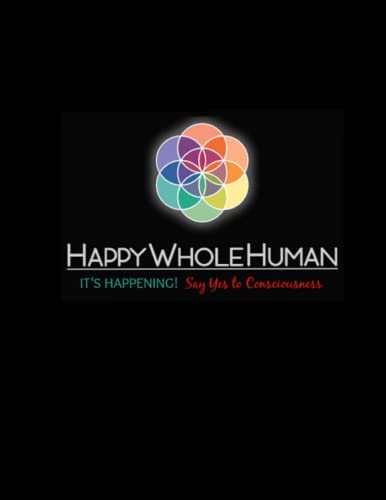 9781522796466: The HAPPY WHOLE HUMAN HANDBOOK: It's Happening...Say Yes to Consciousness!