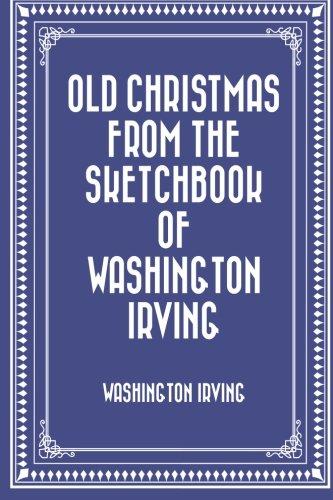 Old Christmas from the Sketchbook of Washington: Washington Irving
