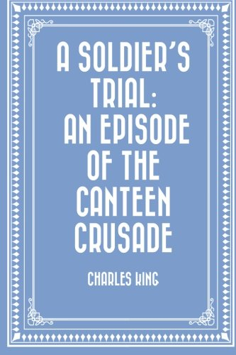 9781522797838: A Soldier's Trial: An Episode of the Canteen Crusade