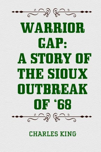 9781522797999: Warrior Gap: A Story of the Sioux Outbreak of '68