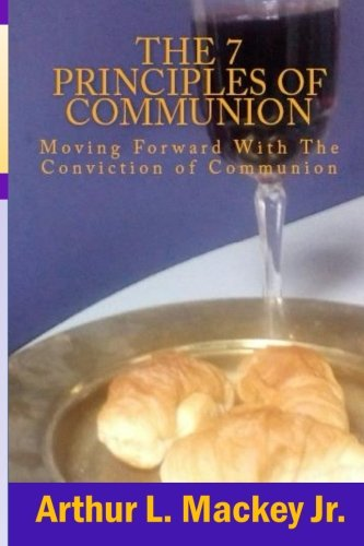 9781522798170: The 7 Principles of Communion: Moving Forward With The Conviction of Communion