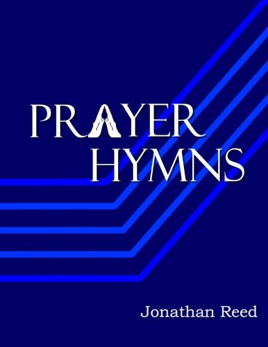 9781522798316: Prayer Hymns: An Offering of Hymns Expressing Our Hearts to God