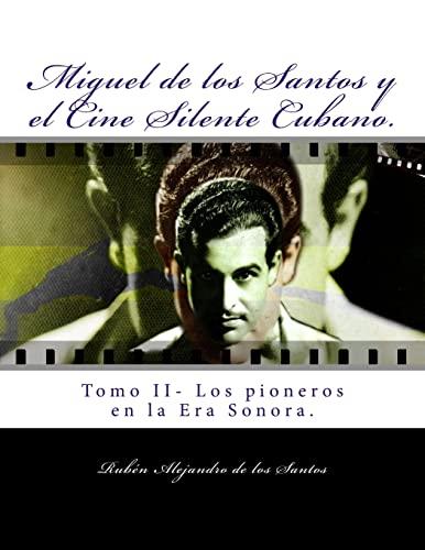 9781522799221: Miguel de los Santos y el Cine Silente Cubano.: Tomo II- Los pioneros en la Era Sonora (Spanish Edition)